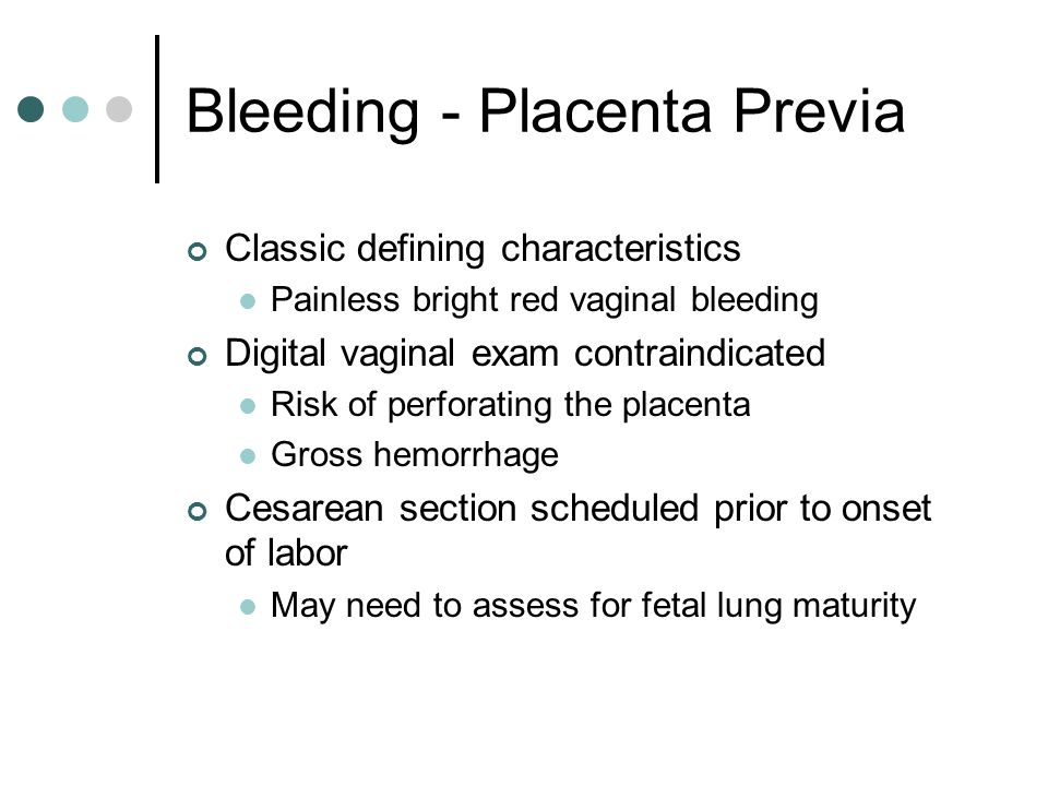 Bleeding - Placenta Previa Essential points to teach patients Complete pelvic rest – Huh.