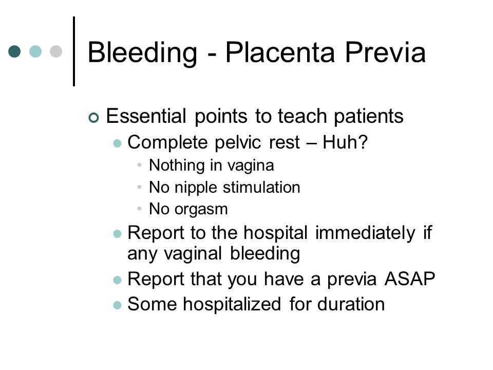 Bleeding - Placenta Previa Risk of implantation into muscle instead of decidua (accreta) 5-10% per Varney, 3 rd Ed.