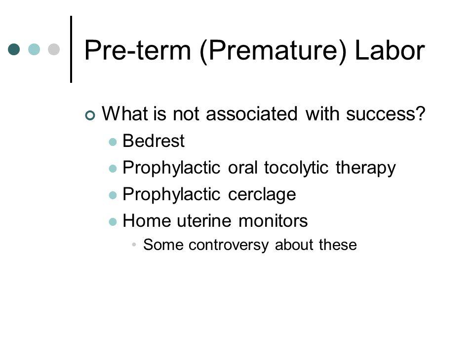 Pre-term (Premature) Labor Defining characteristics Cramping Change in backache Change in discharge Bleeding or spotting Change in pressure/heaviness Diarrhea SROM