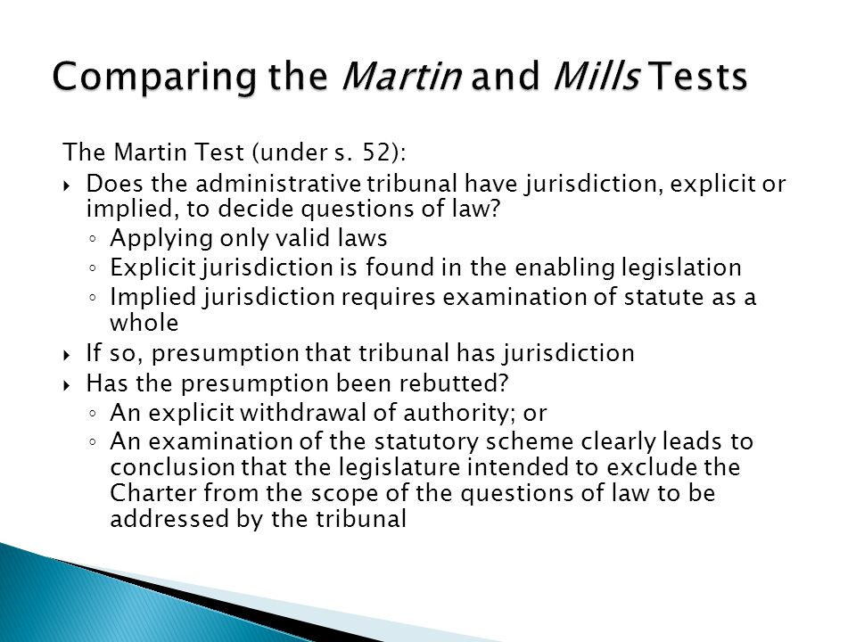 The Mills Test (s.24):  Mills was a 1986 decision by the SCC that found that a preliminary inquiry judge was a court of competent jurisidiction  A court of competent jurisdiction must possess: 1.jurisdiction over the person; 2.Jurisdiction over the subject matter; and 3.Jurisdiction to grant the remedy sought  In 1995, Weber v.