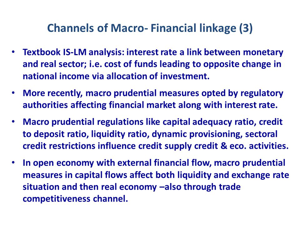 Channels of Macro- Financial linkage (4) In open economies with higher degree of globalization (reflected in economic and financial integration), flow of credit affected by both the state of capital account and exchange rate regime.