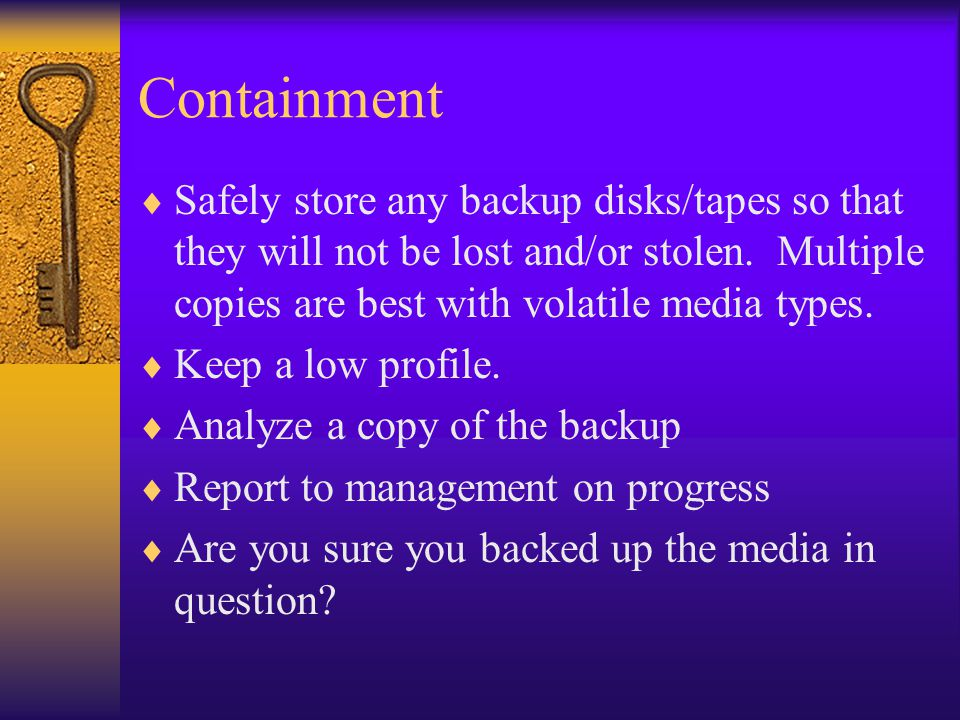 Containment  Acquire logs and other sources of information.