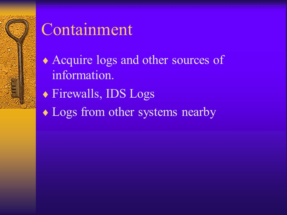 Containment  Consult with system owners (departmental technical staff)  Change passwords  Determine possible other systems that have potentially had passwords breached.