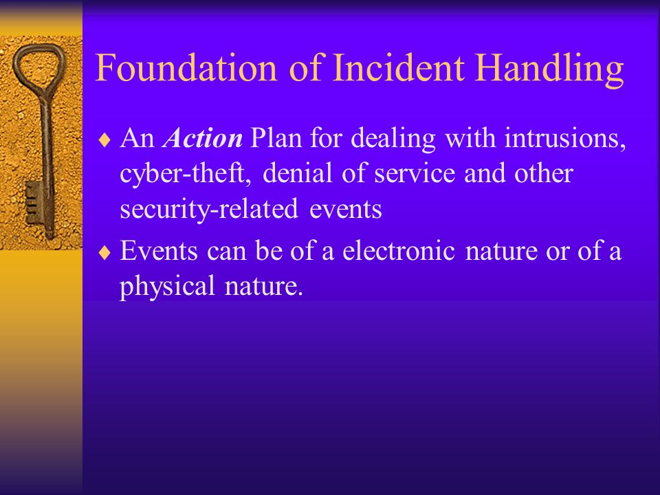 Definitions  Incident – an adverse event in an information system, and/or network, or the threat of the occurrence of such event.