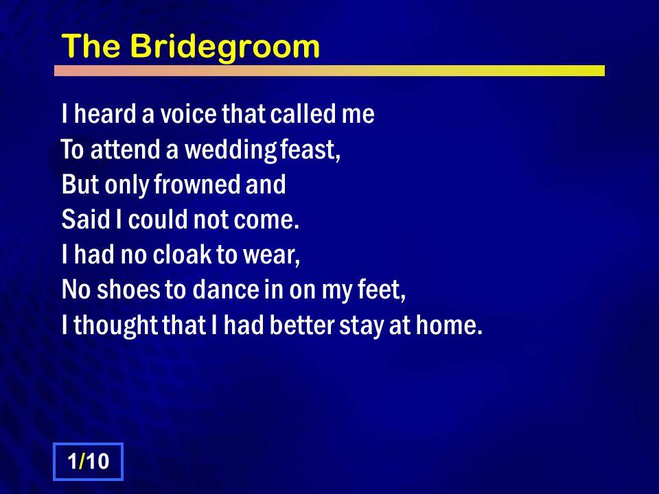 The Bridegroom Chorus: But, oh, the music that I heard A-seeping through the Bridegroom's door; The cymbal and the harp all join'd in praise.