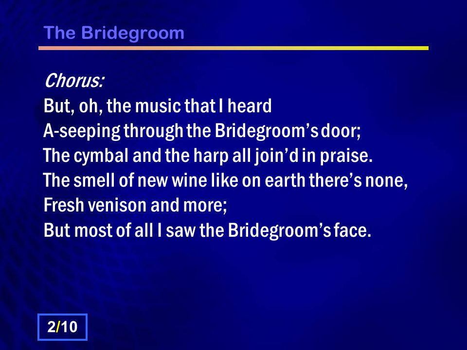 The Bridegroom Almost embarrassed, still I crept up to the Bridegroom's door, And ventured just to take a look inside.