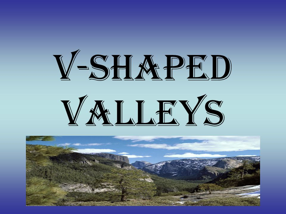 What is a V-shaped valley.