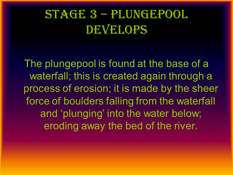 Stage 4 – waterfall retreats back upstream This is linked to stage 2 of the process in the way that the main reason behind this is the fact that undercutting makes the overhang collapse thus moving the waterfall further back up the valley.