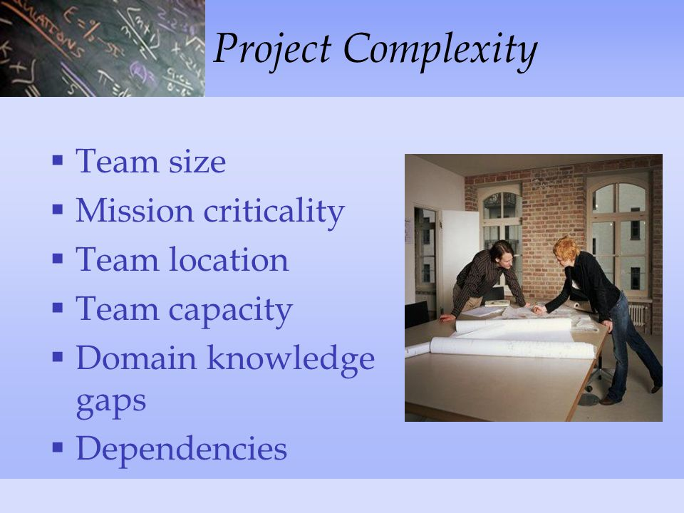 Project Complexity  Team size  Mission criticality  Team location  Team capacity  Domain knowledge gaps  Dependencies