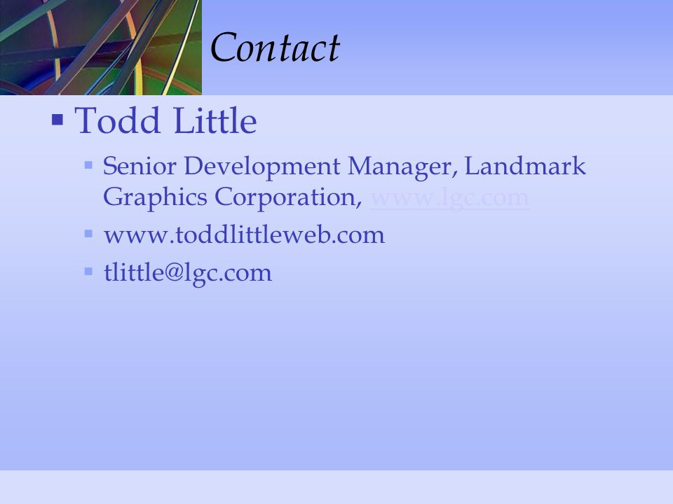 Contact  Todd Little  Senior Development Manager, Landmark Graphics Corporation, www.lgc.comwww.lgc.com  www.toddlittleweb.com  tlittle@lgc.com