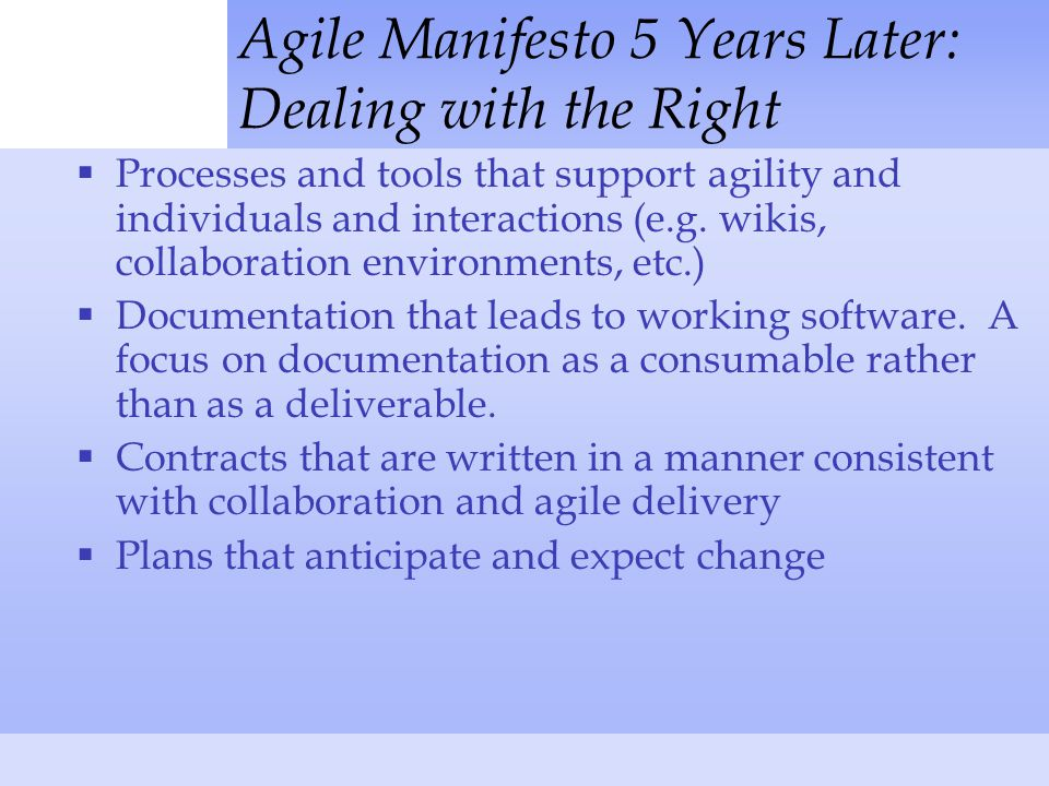 Agile Manifesto 5 Years Later: Dealing with the Right  Processes and tools that support agility and individuals and interactions (e.g.