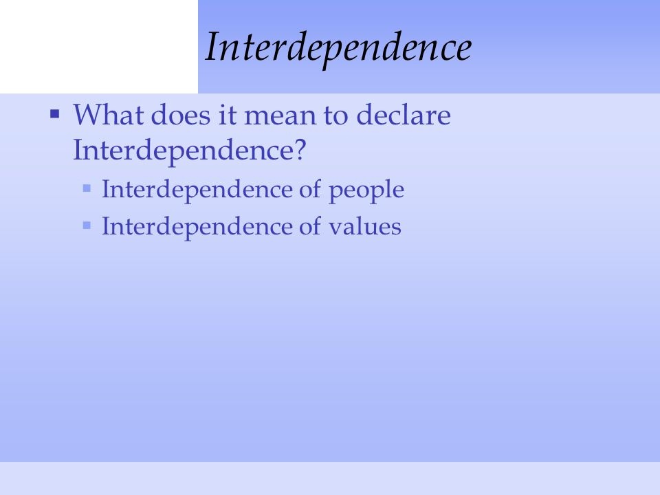 Interdependence  What does it mean to declare Interdependence.