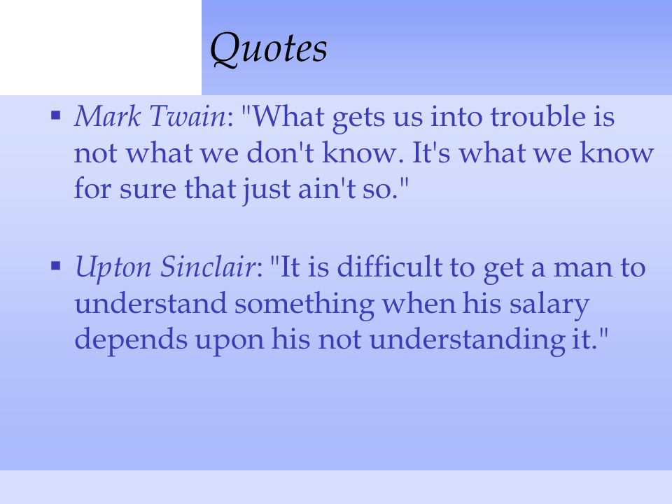 Quotes  Mark Twain : What gets us into trouble is not what we don t know.
