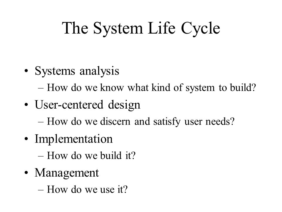 Systems Analysis First steps: –Understand the task Limitations of existing approaches –Understand the environment Structure of the industry, feasibility study Then identify the information flows –e.g., Serials use impacts cancellation policy Then design a solution –And test it against the real need
