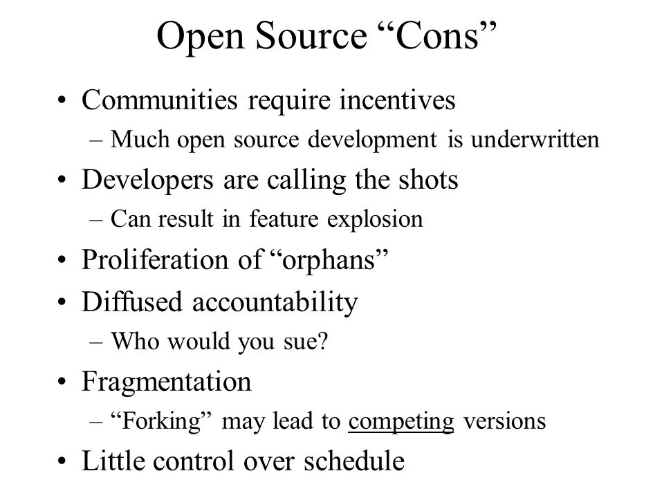 Iron Rule of Project Management You can control any two of: –Capability –Cost –Schedule Open source software takes this to an extreme