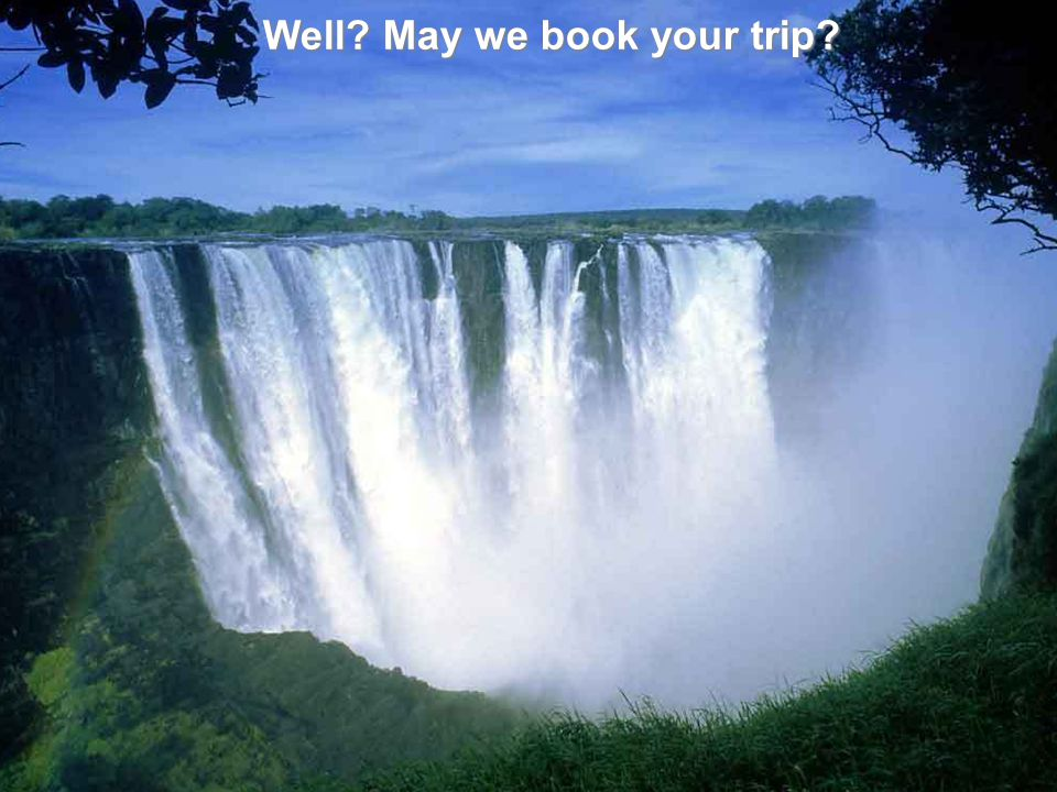 Well? May we book your trip?