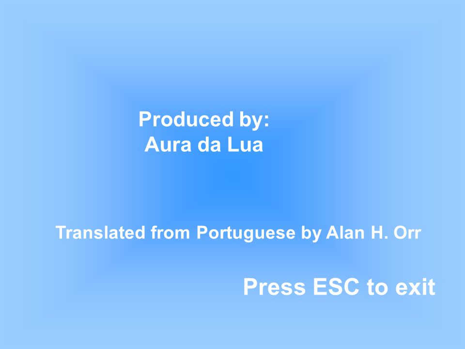 Produced by: Aura da Lua Press ESC to exit Translated from Portuguese by Alan H. Orr