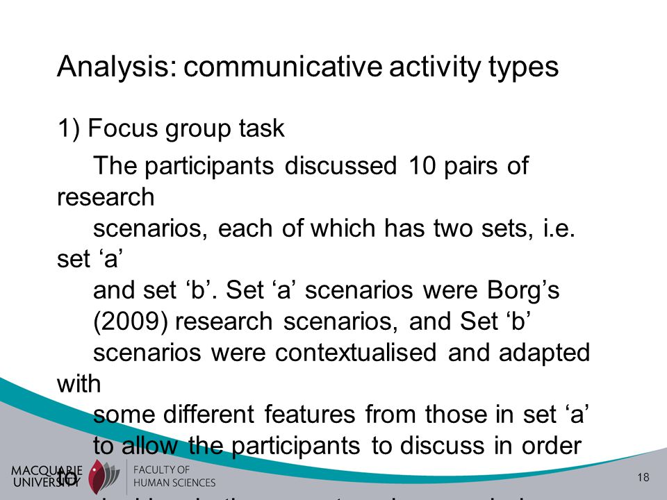 19 Analysis: communicative activity types (Cont.) The participants were asked to provide their own opinions about the research scenarios in turn to avoid overlapping in recording, and they were required to mention their pseudonyms before sharing their opinions.