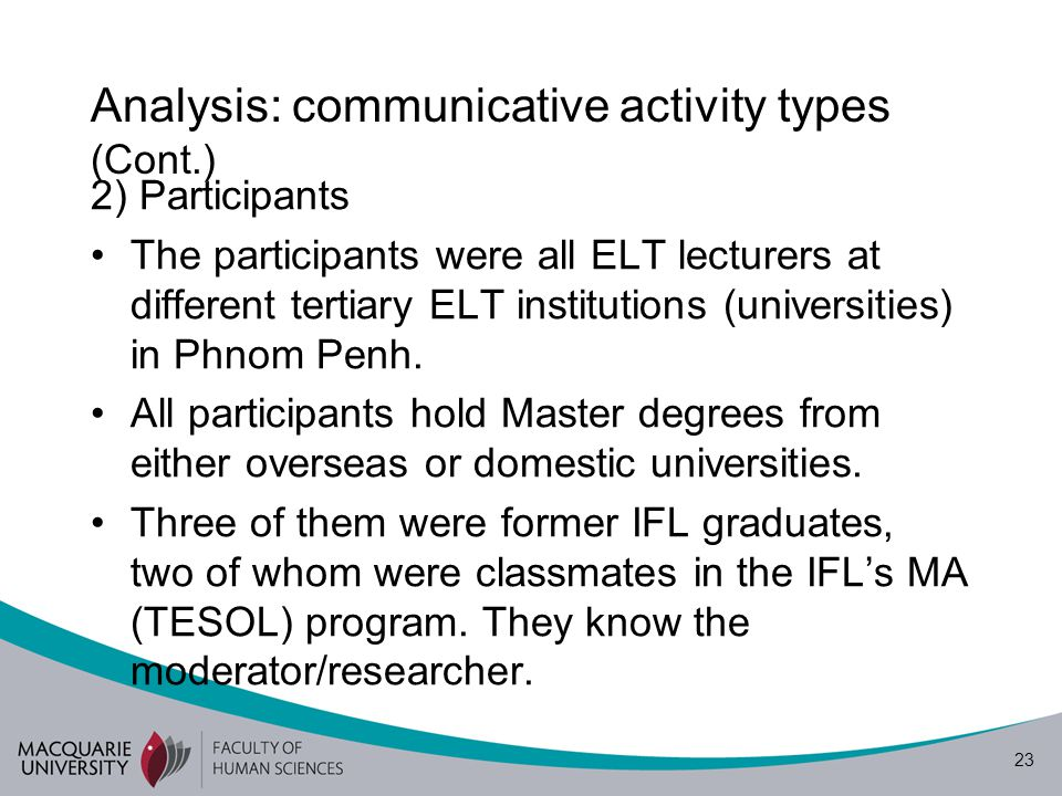 24 Analysis: communicative activity types (Cont.) Recruitment of participants -The recruitment was based on recommendation of the head of the English department of each selected ELT institution, i.e.