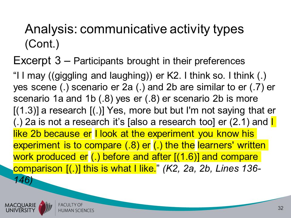 33 Analysis: communicative activity types (Cont.) 7) Activity role In this FGD, the participants appeared to have played a role as formal group discussants who shared their opinions about each research scenario.