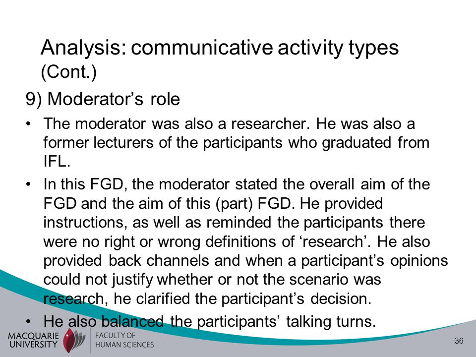 37 Analysis: communicative activity types (Cont.) Summary: My analysis has so far revealed: 1)This FGD is not a focus group interview; it's an interactional discussion as dialogism (Marková et al., 2007) 2)The participants framed their discussions, i.e.