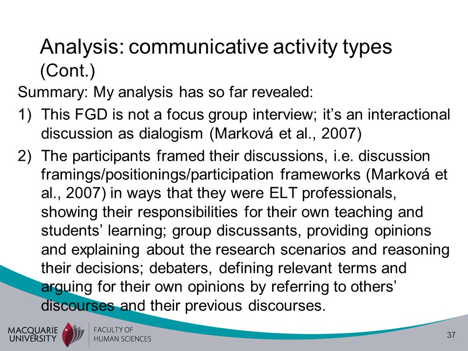 38 Analysis: communicative activity types (Cont.) 3) We can see that the participants brought into the discussion of the different research scenarios their personal preferences, experiences, and knowledge, which formed their socially shared knowledge of the topic being discussed; that is, the knowledge of English language teaching and research.