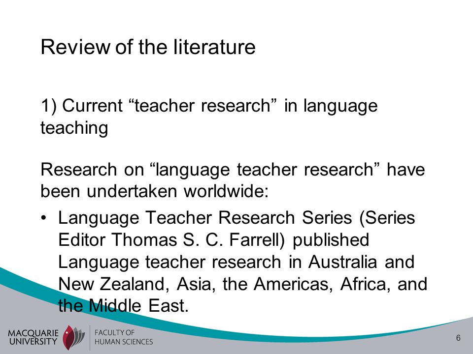 7 Review of the literature (Cont.) Recently, more studies on language teacher research have been conducted in - China (Barkhuizen, 2009; Barkhuizen & Gao, 2010; Gao, Barkhuizen, & Chow, 2011; Borg & Liu, 2013), - Cambodia (Moore 2011a, 2011b; Keuk, 2014), - Vietnam (Hiep, 2006)
