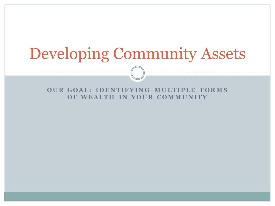 Asset Development for Community Wealth Community Wealth Building: Respects the Earth.