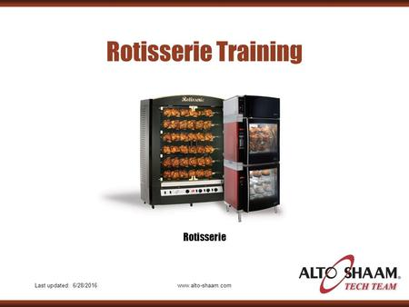 Last updated: 6/28/2016www.alto-shaam.com Rotisserie Training Rotisserie.