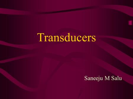 Transducers Saneeju M Salu. Transducer Any device that converts energy in one form to energy in another from Device which converts one physical quantity.