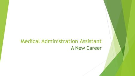 Medical Administration Assistant A New Career Medical Administration Assistant Medical Office Assistants perform a wide variety of support duties in.