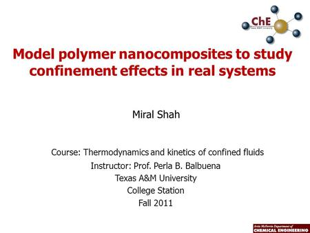 Model polymer nanocomposites to study confinement effects in real systems Miral Shah Course: Thermodynamics and kinetics of confined fluids Instructor: