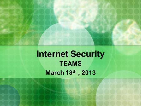 Internet Security TEAMS March 18 th, 2013. ISP:Internet Service Provider.