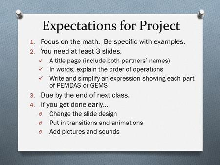 Expectations for Project 1. Focus on the math. Be specific with examples. 2. You need at least 3 slides. A title page (include both partners' names) In.