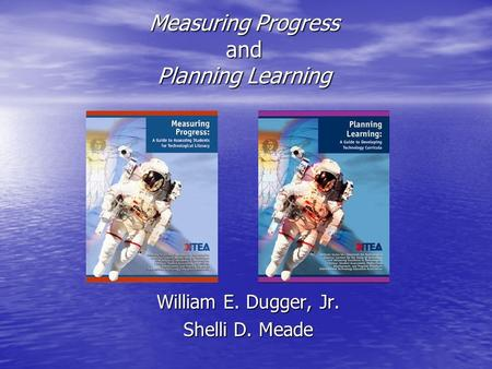Measuring Progress and Planning Learning William E. Dugger, Jr. Shelli D. Meade.