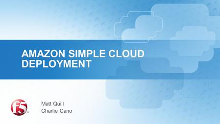 AMAZON SIMPLE CLOUD DEPLOYMENT Matt Quill Charlie Cano.