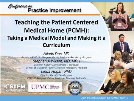 Teaching the Patient Centered Medical Home (PCMH): Taking a Medical Model and Making it a Curriculum Niladri Das, MD Faculty, UPMC St. Margaret Family.