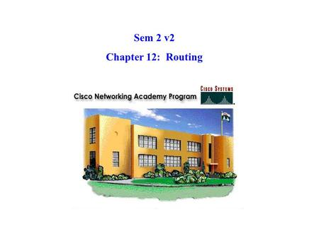 Sem 2 v2 Chapter 12: Routing. Routers can be configured to use one or more IP routing protocols. Two of these IP routing protocols are RIP and IGRP. After.