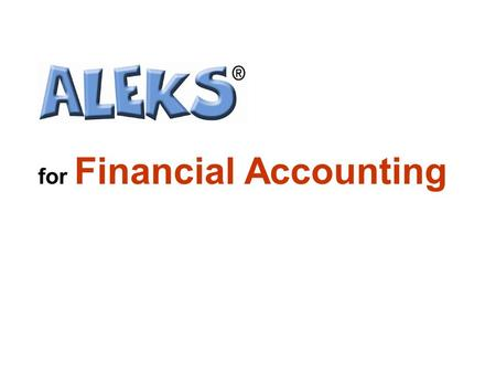 For Financial Accounting. What is ALEKS? Using a sophisticated adaptive questioning system, ALEKS targets precisely what students are prepared to learn.