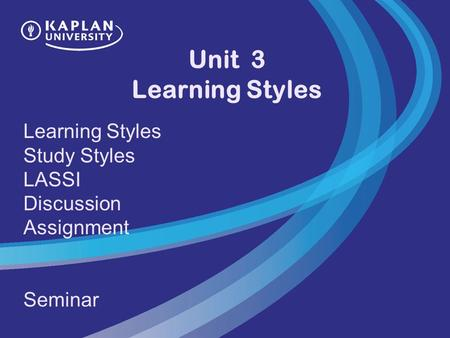 Unit 3 Learning Styles Learning Styles Study Styles LASSI Discussion Assignment Seminar.