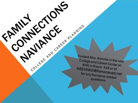 FAMILY CONNECTIONS NAVIANCE COLLEGE AND CAREER PLANNING Contact Mrs. Behnke in the new College and Career Center at RHS in Room A34 or at