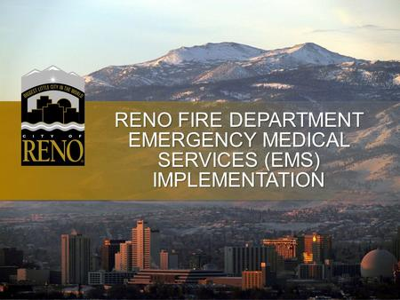 RENO FIRE DEPARTMENT EMERGENCY MEDICAL SERVICES (EMS) IMPLEMENTATION.