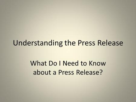 Understanding the Press Release What Do I Need to Know about a Press Release?