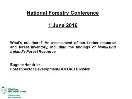 National Forestry Conference 1 June 2016 What's out there? An assessment of our timber resource and forest inventory, including the findings of Mobilising.
