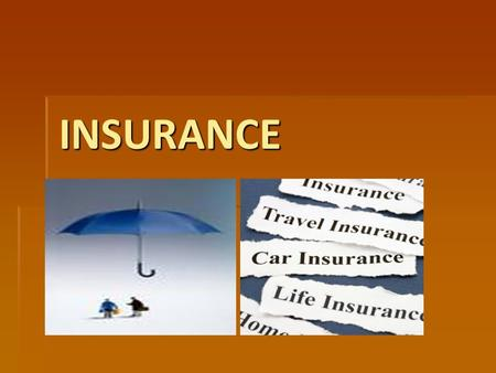 INSURANCE. INSURANCE – BASIC VOCABULARY HOW MANY WORDS DO YOU KNOW? ●INSURER ●INSURED ●COMPENSATION ●COVER ●REIMBURSE ●AGENT ●DAMAGES ●INSURANCE POLICY.