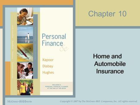 Chapter 10 Home and Automobile Insurance McGraw-Hill/Irwin Copyright © 2007 by The McGraw-Hill Companies, Inc. All rights reserved.