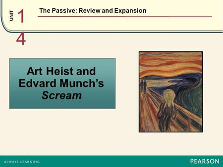UNIT 1414 The Passive: Review and Expansion Art Heist and Edvard Munch's Scream.