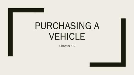 PURCHASING A VEHICLE Chapter 16. Car Buying Terms ■Invoice Price – the manufacturer's initial charge (including delivery) to the dealer; usually higher.