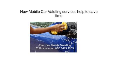 How Mobile Car Valeting services help to save time.