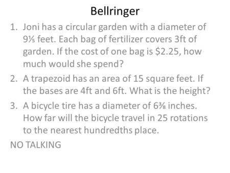 Bellringer 1.Joni has a circular garden with a diameter of 9⅕ feet. Each bag of fertilizer covers 3ft of garden. If the cost of one bag is $2.25, how much.